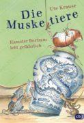 Ute Krause: Die Muskeltiere – Hamster Bertram lebt gefährlich!